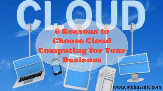 https://dev.globussoft.com/wp-content/uploads/2016/11/6-Reasons-to-Choose-cloud-Computing-for-Your-Busienss-1.jpg