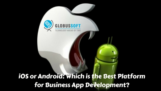 iOS or Android: Which is the Best Platform for Business App Development?