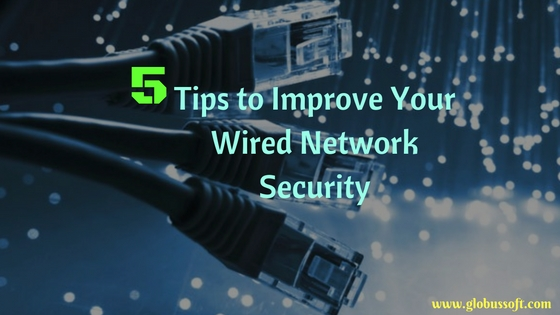 https://dev.globussoft.com/wp-content/uploads/2019/11/5-Tips-to-Improve-Your-Wired-Network-Security.jpg